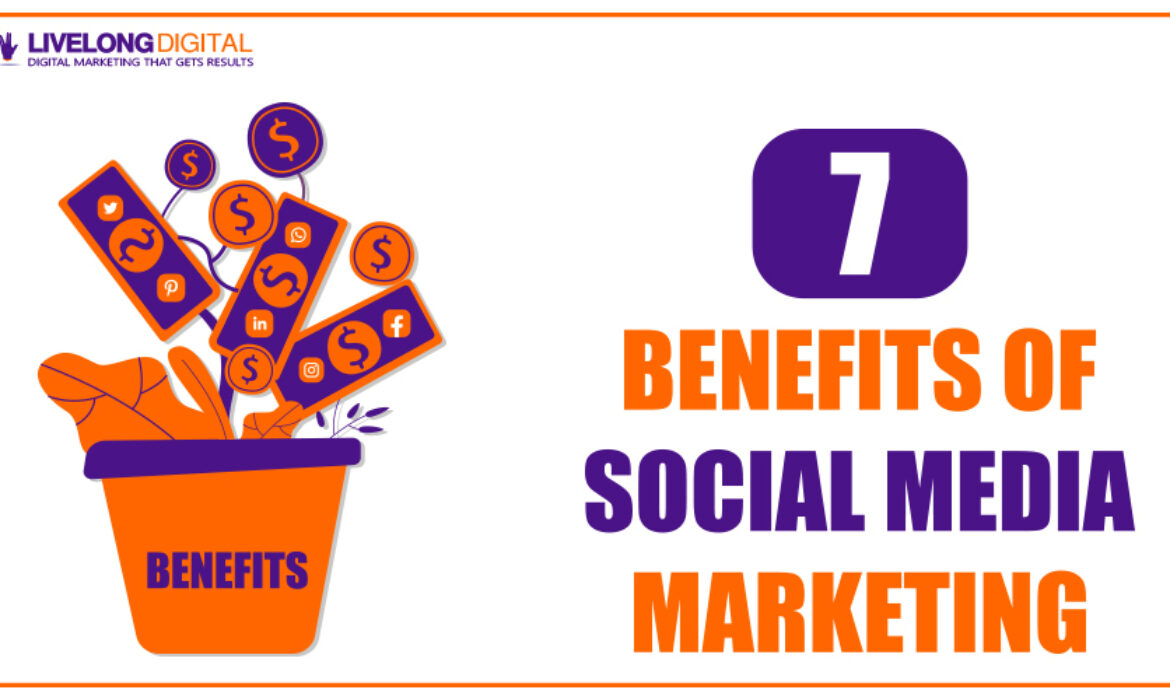 7 Benefits of Social Media Marketing That Can Help Your Business